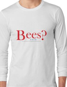 Bees? Presidential Campaign Long Sleeve T-Shirt