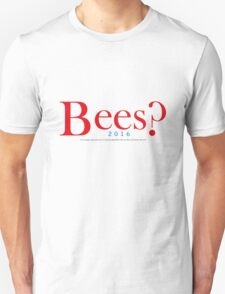 Bees? Presidential Campaign T-Shirt