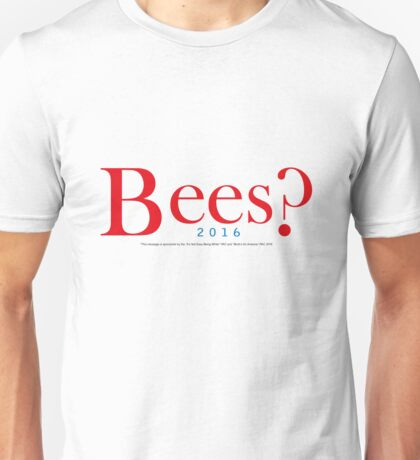 Bees? Presidential Campaign Unisex T-Shirt