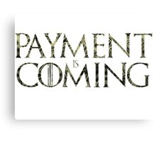 Payment is coming Canvas Print