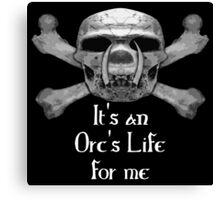 It's An Orc's Life For Me Canvas Print