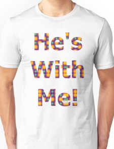 HE'S WITH ME (01) Unisex T-Shirt