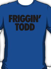 Friggin' Todd T-Shirt