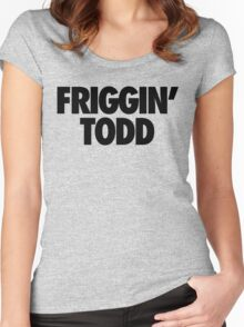 Friggin' Todd Women's Fitted Scoop T-Shirt