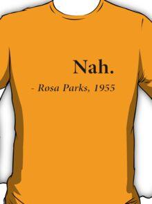 """""""Nah."""" - Rosa Parks, 1955 T-Shirt"""