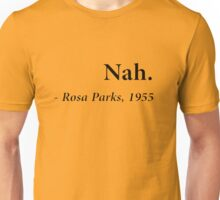 """""""Nah."""" - Rosa Parks, 1955 Unisex T-Shirt"""