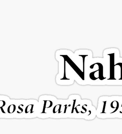 """Nah."" - Rosa Parks, 1955 Sticker"