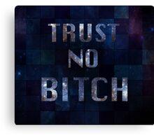 Trust No Bitch Canvas Print