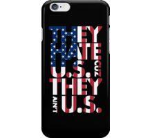They hate U.S. iPhone Case/Skin
