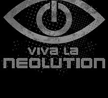 Viva La Neolution by spazzynewton