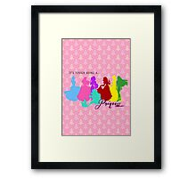 It's tough being a Princess Framed Print