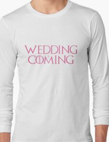 Wedding is coming  Long Sleeve T-Shirt