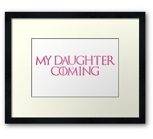 Daughter is coming Framed Print