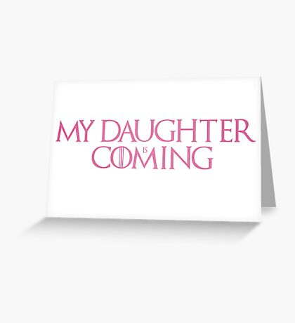 Daughter is coming Greeting Card