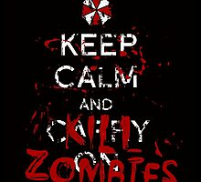 Keep Calm and Kill Zombies Resident Evil  by pierceistruth