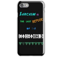Sarcasm is the last refuge for the imaginatively bankrupt iPhone Case/Skin