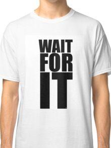 Wait for it...  Classic T-Shirt