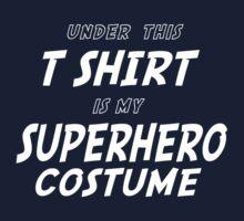 Under this tshirt is my Superhero Costume by atomicgirl