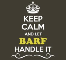 Keep Calm and Let BARF Handle it by Bernardos