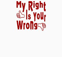 My Right Is Your Wrong Unisex T-Shirt