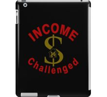 I Am Income Challenged iPad Case/Skin