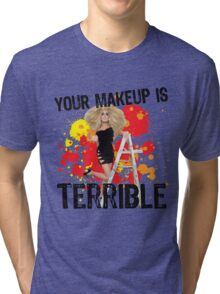 Your makeup is terrible! Tri-blend T-Shirt