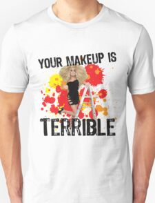 Your makeup is terrible! T-Shirt