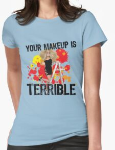 Your makeup is terrible! Womens Fitted T-Shirt