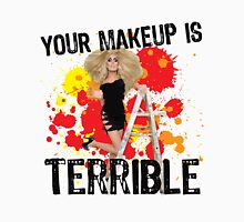 Your makeup is terrible! Unisex T-Shirt