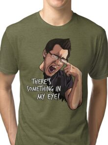 There's Something in my Eye!! Tri-blend T-Shirt