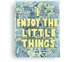 I enjoy the little things Canvas Print