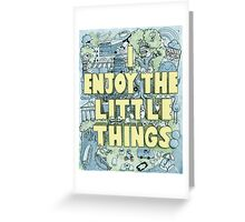 I enjoy the little things Greeting Card