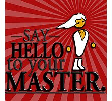 Say HELLO to your MASTER. -Red- Photographic Print