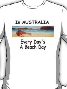 In AUSTRALIA Every Day's A Beach Day T-Shirt