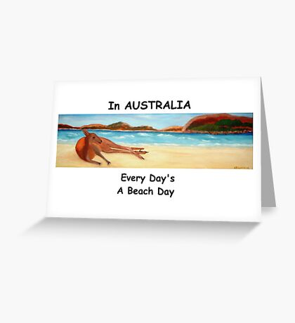 In AUSTRALIA Every Day's A Beach Day Greeting Card