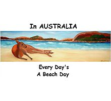 In AUSTRALIA Every Day's A Beach Day Photographic Print
