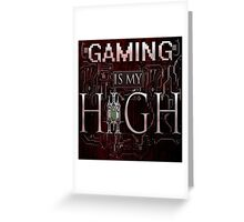 Gaming is my HIGH - White text w/ background Greeting Card