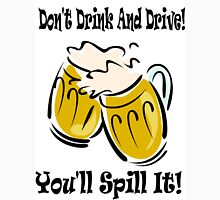 Don't Drink And Drive You'll Spill It! Unisex T-Shirt
