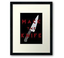 Mack the Knife Framed Print