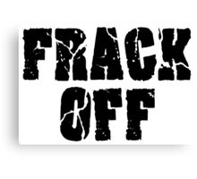 FRACK OFF Canvas Print
