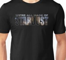 WERE ALL MADE OF STARDUST Unisex T-Shirt