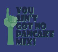 You Ain't Got No Pancake Mix by bleedart