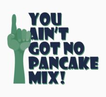 You Ain't Got No Pancake Mix Kids Tee