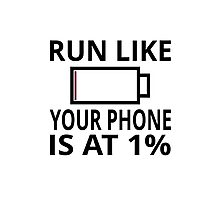 Run Like Your Phone Is At 1% Photographic Print