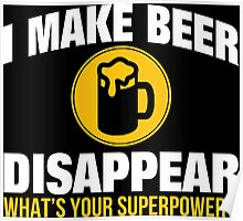 I Make Beer Disappear What's Your Superpower? - TShirts & Hoodies Poster