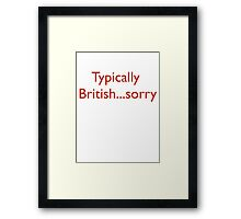Typically British...sorry Framed Print