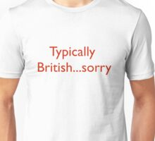 Typically British...sorry Unisex T-Shirt