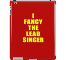 I Fancy The Lead Singer - Band - T-shirt iPad Case/Skin
