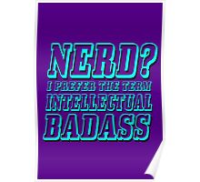 Nerd? I prefer the term Intellectual Badass Poster