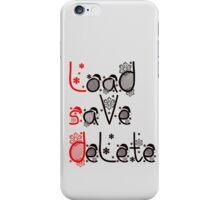 LSD - Load, save, delete iPhone Case/Skin
